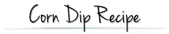 Corn Dip Recipe 2