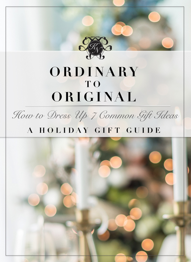 Ordinary to Original: How to Dress Up Seven Common Christmas Gift ...