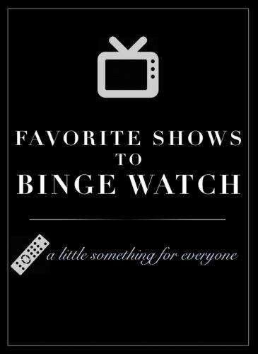 Favorite Shows to Binge Watch- A Little Something for Everyone
